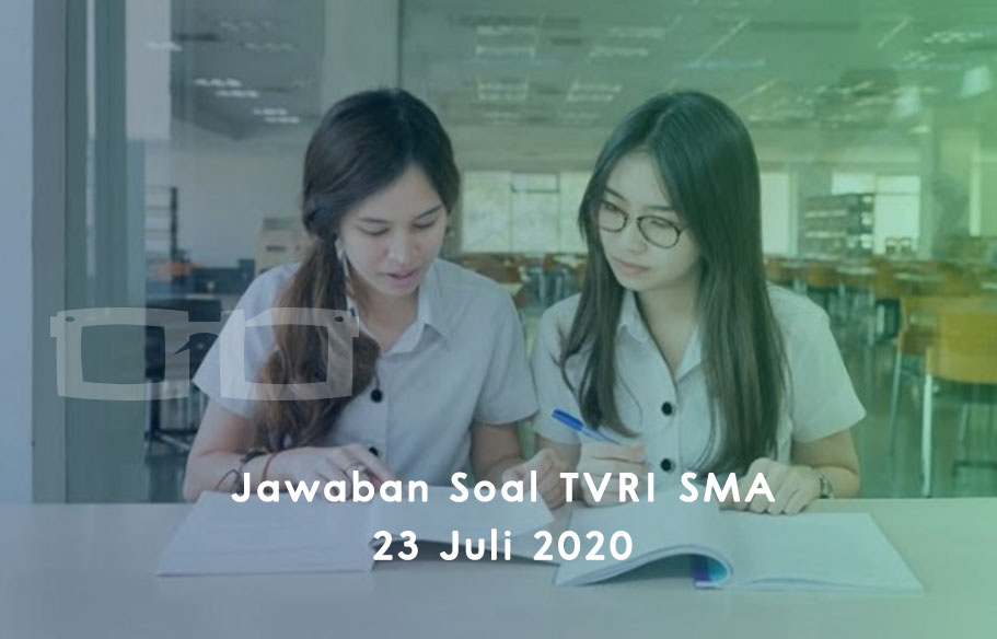 Jawaban Soal TVRI SMA 23 Juli 2020
