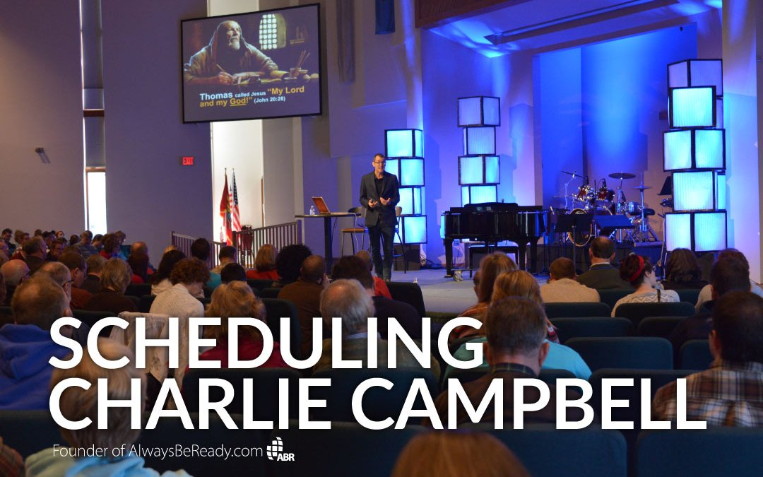 Scheduling Charlie Campbell to Speak at Your Church