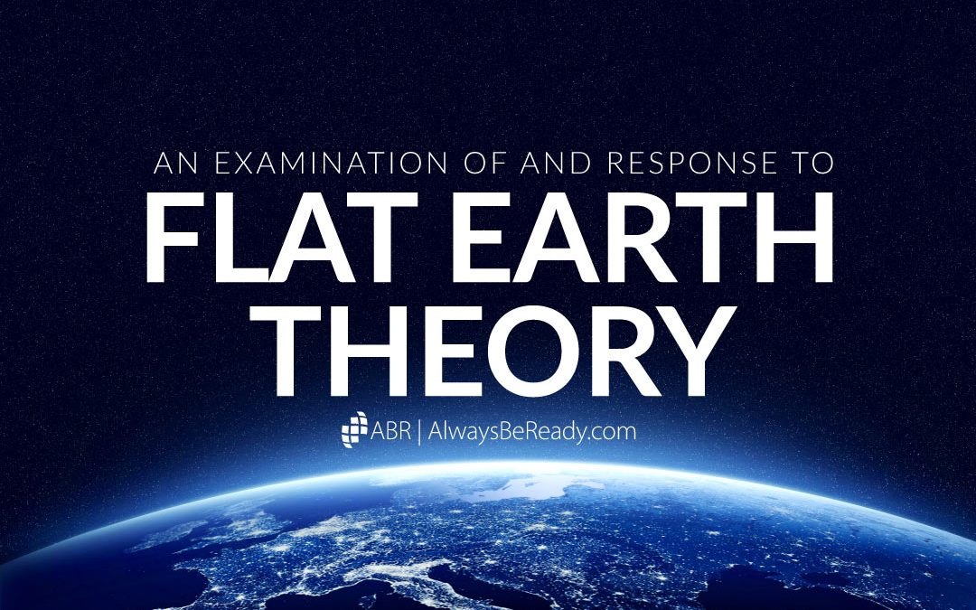 Flat Earth Theory | Does the Bible Teach that the Earth is Flat?