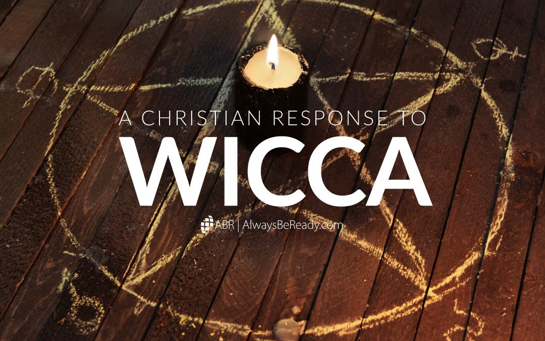 Wicca | A Christian Response to Wiccan Beliefs and Practices