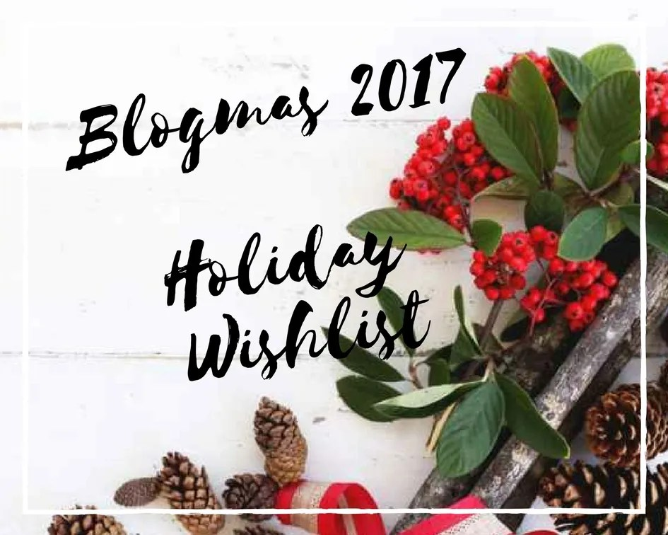 Blogmas 2017 Holiday Wishlist
