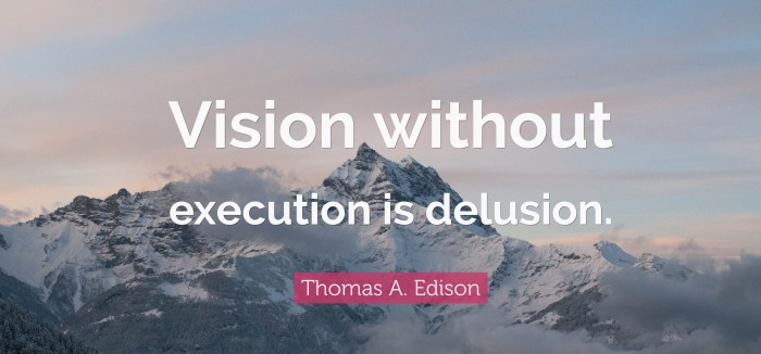 429232-Thomas-A-Edison-Quote-Vision-without-execution-is-delusion