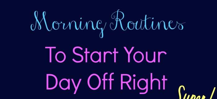 Morning Routines to Start Your Day Off Right