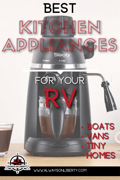 Absolute Best Small Kitchen Appliances For The Rv And Camper Always On Liberty