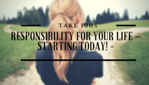 100% Responsibility for Your Life