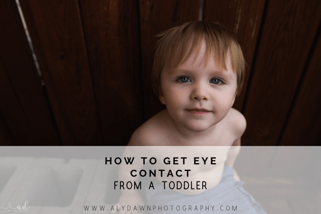 Aly Dawn Photography | How to Get Eye Contact From a Toddler