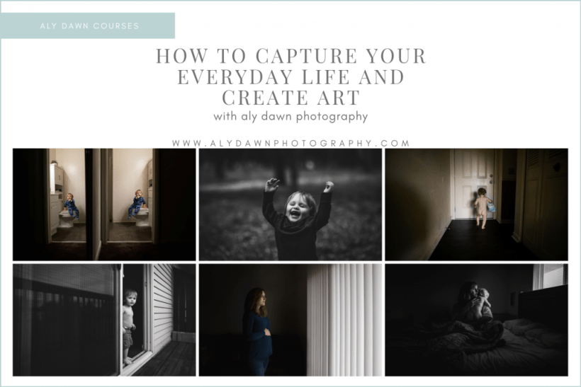 How to Capture Your Everyday Life and Create Art with Aly Dawn Photography