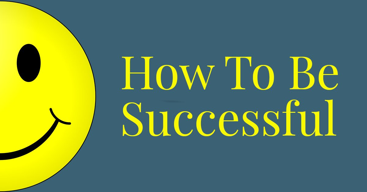 How to be successful
