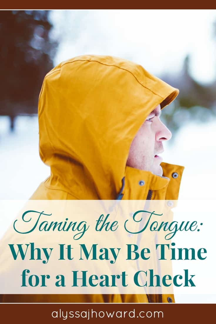 Taming the Tongue: Why It May Be Time for a Heart Check | alyssajhoward.com