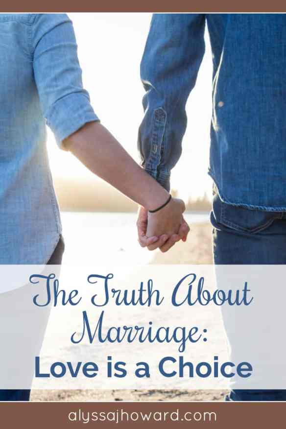 The Truth About Marriage: Love is a Choice | alyssajhoward.com