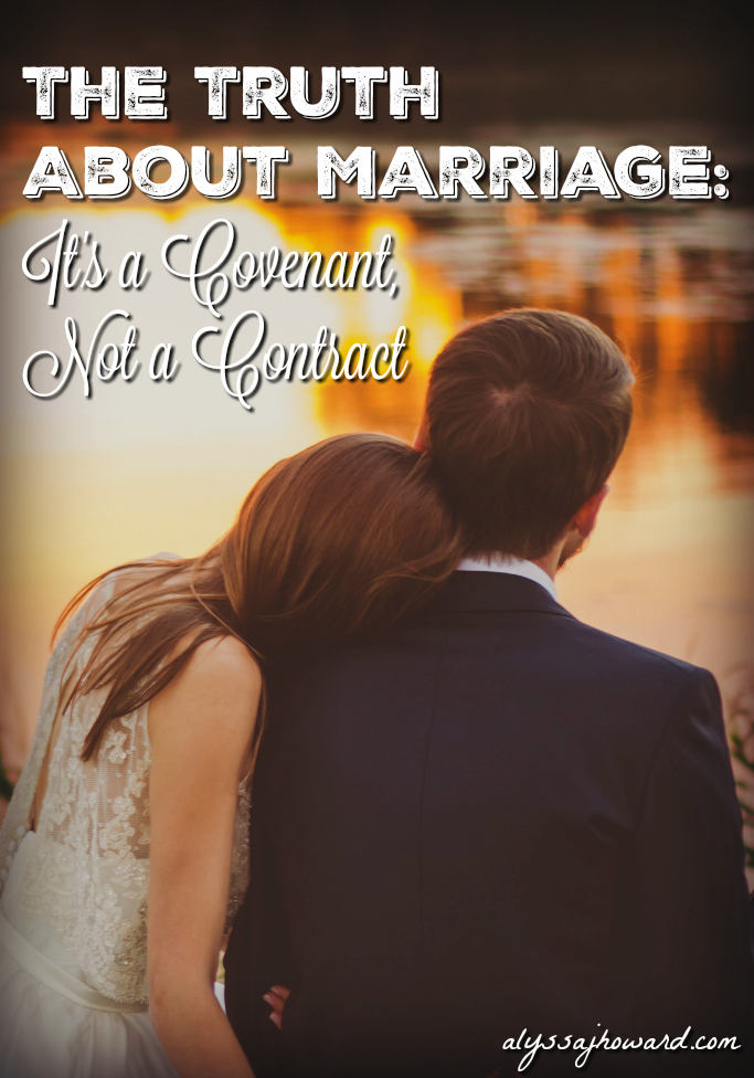 The Truth About Marriage: It's a Covenant, Not a Contract | alyssajhoward.com