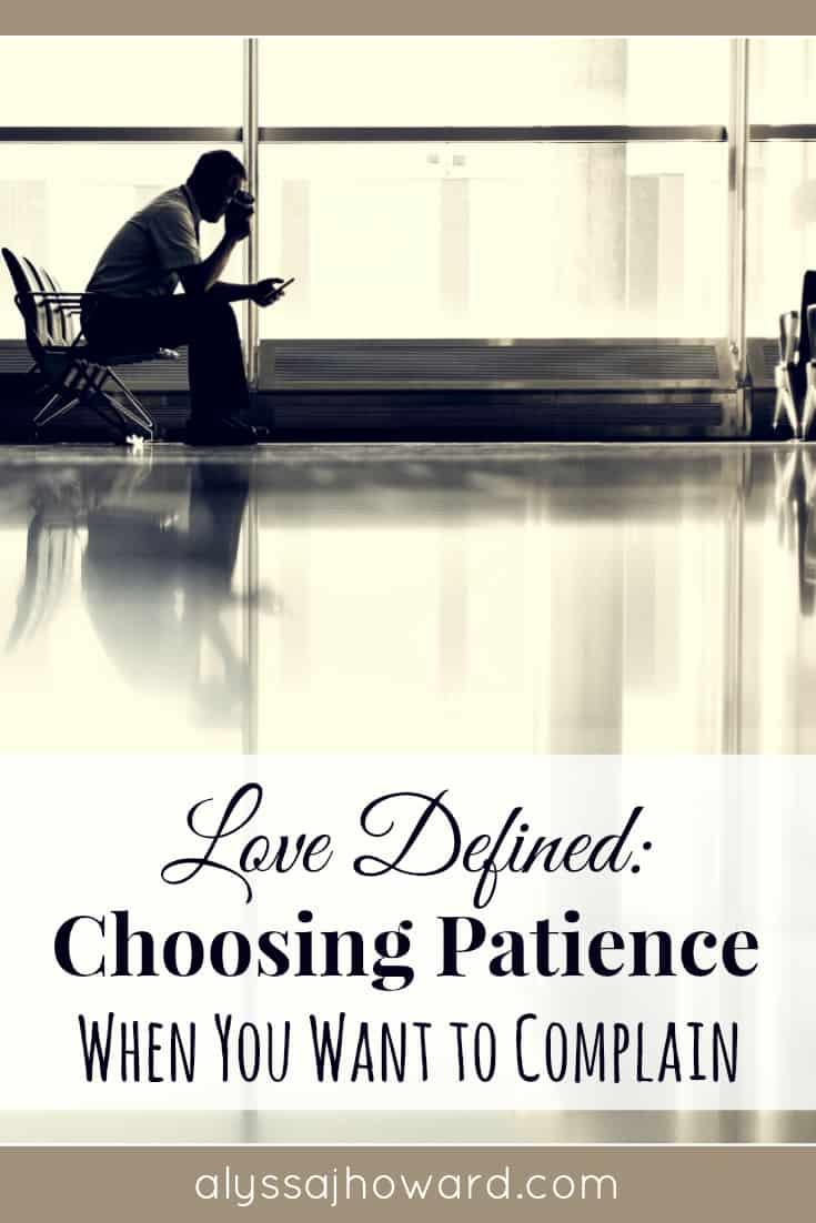 Love Defined: Choosing Patience When You Want to Complain | alyssajhoward.com
