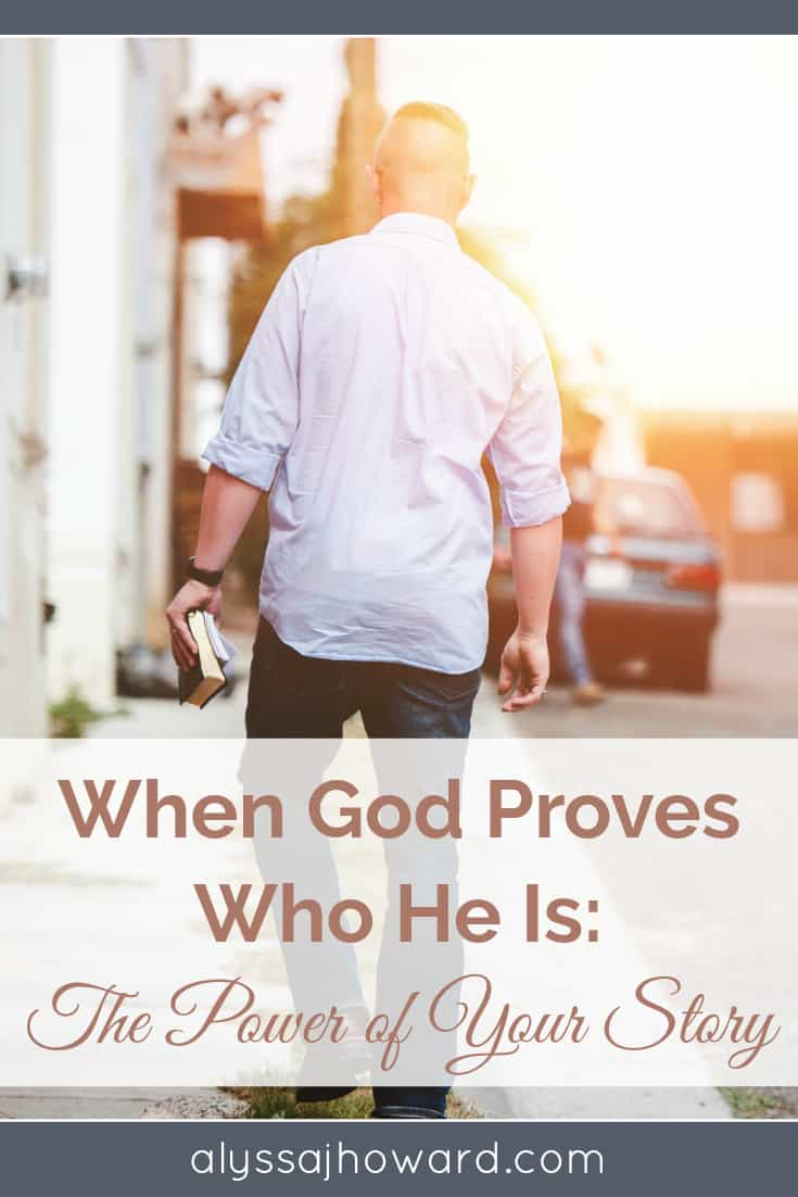 When God Proves Who He Is: The Power of Your Story | alyssajhoward.com