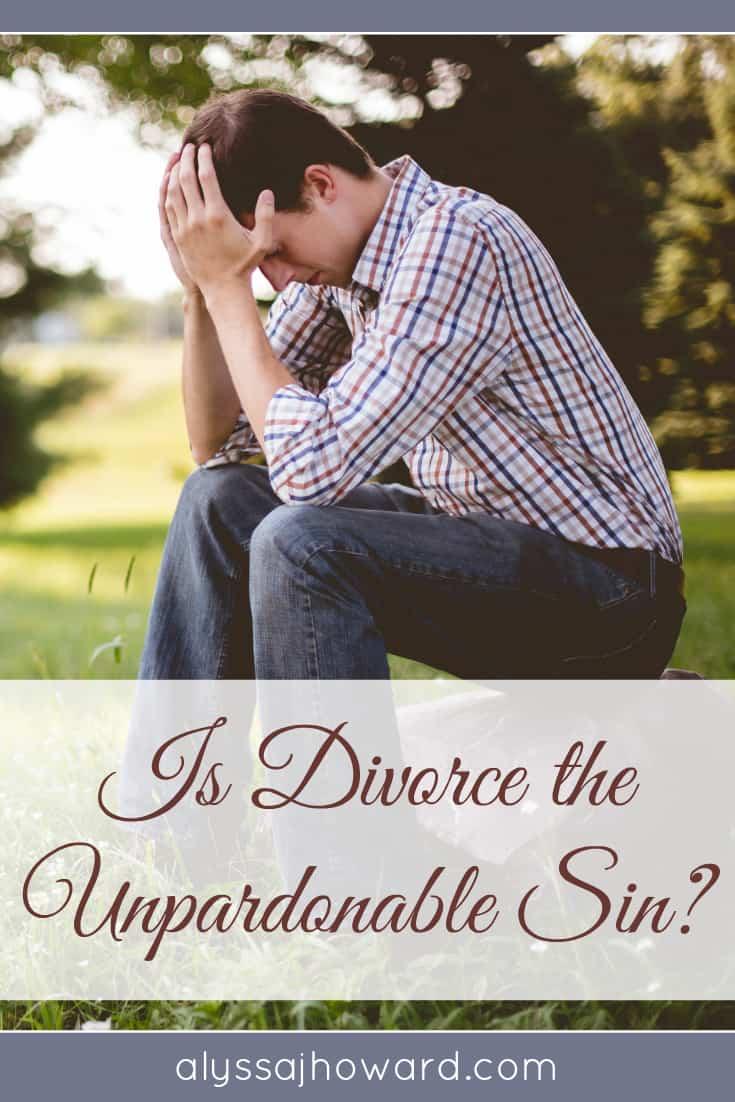 Is Divorce the Unpardonable Sin? | alyssajhoward.com