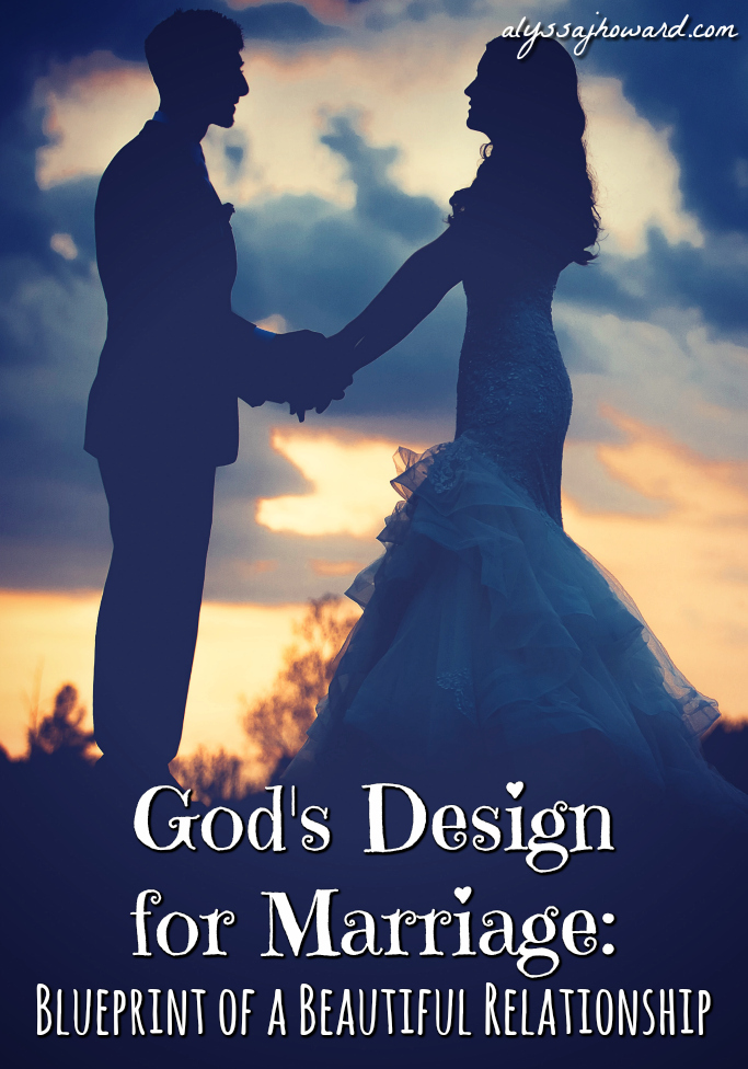God's Design for Marriage: Blueprint of a Beautiful Relationship | alyssajhoward.com