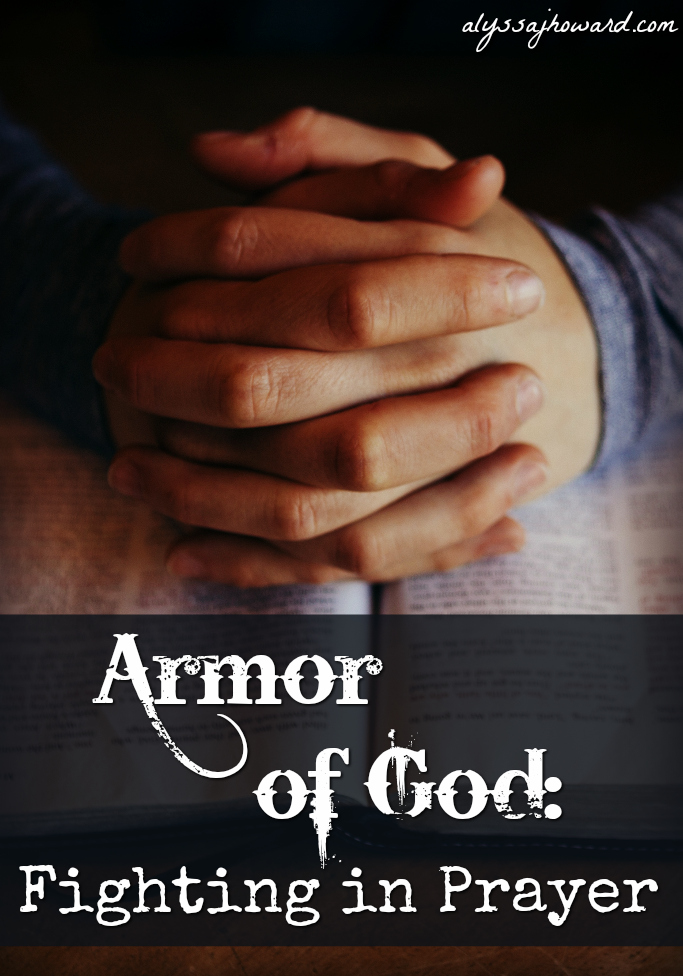 Armor of God: Fighting in Prayer   alyssajhoward.com