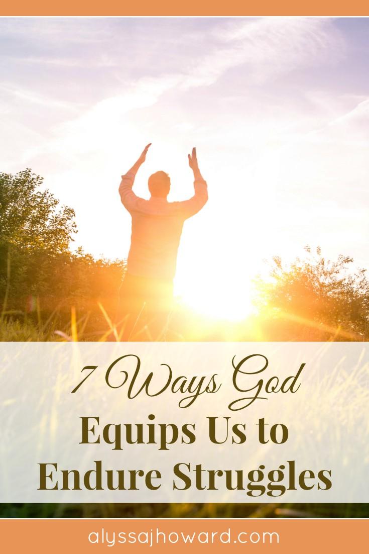 7 Ways God Equips Us to Endure Struggles   alyssajhoward.com