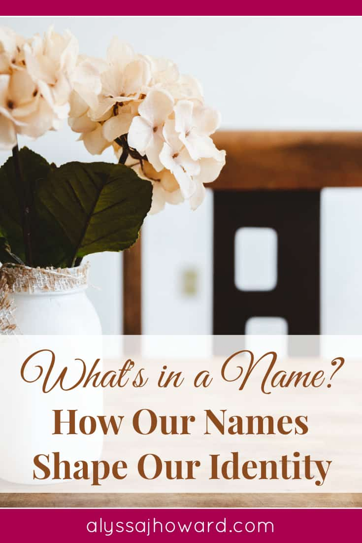 What's in a Name {How Our Names Shape Our Identity}   alyssajhoward.com