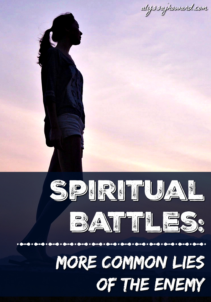 Spiritual Battles: More Common Lies of the Enemy | alyssajhoward.com