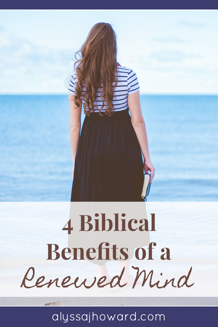 4 Biblical Benefits of a Renewed Mind | alyssajhoward.com