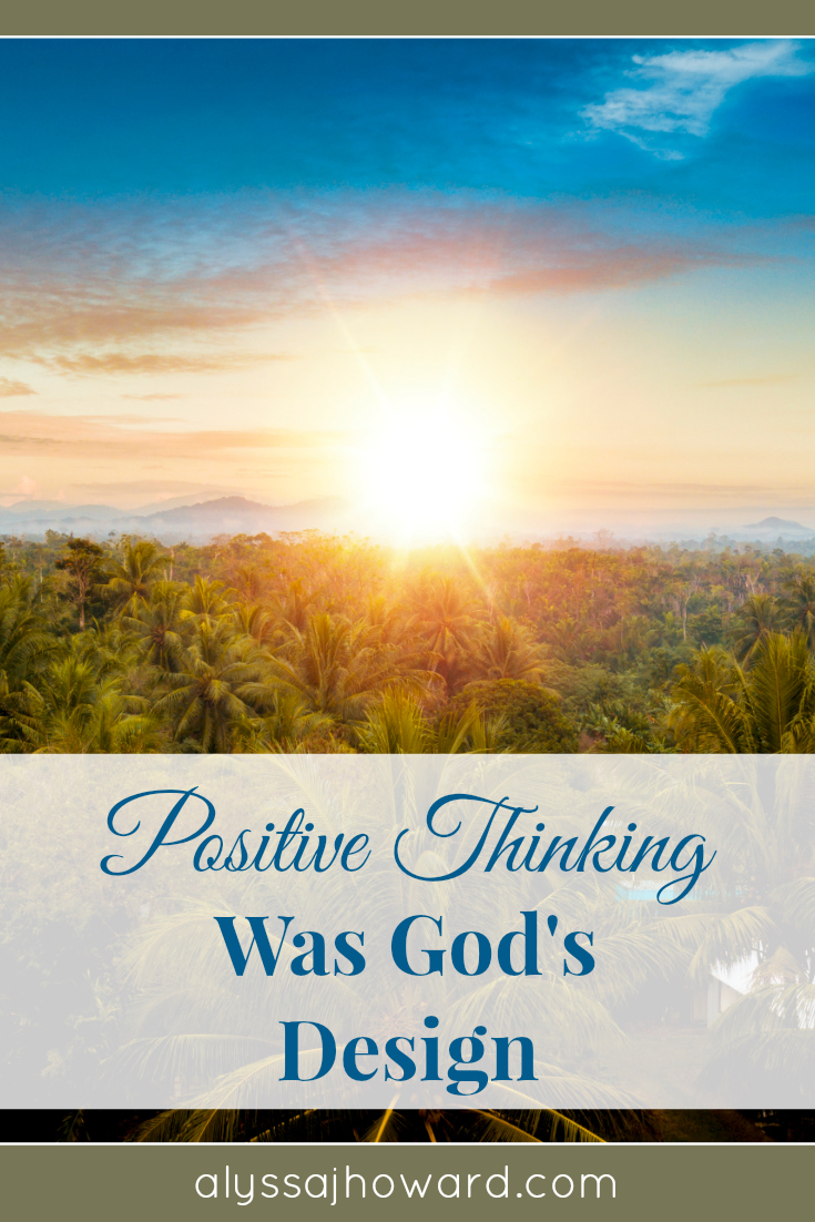 Positive Thinking Was God's Design | alyssajhoward.com
