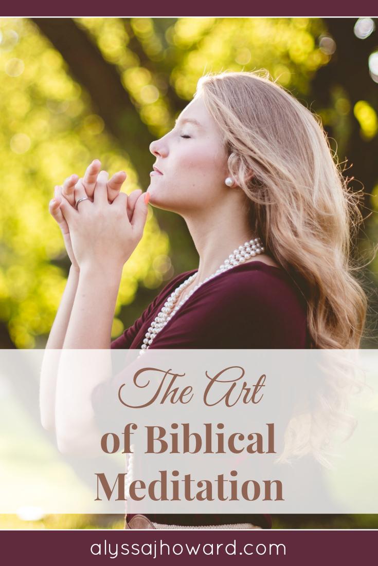 The Art of Biblical Meditation | alyssajhoward.com