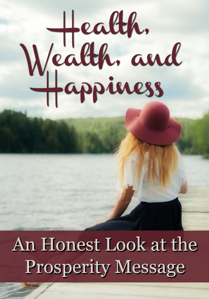 Health, Wealth, and Happiness: An Honest Look at the Prosperity Message   alyssajhoward.com
