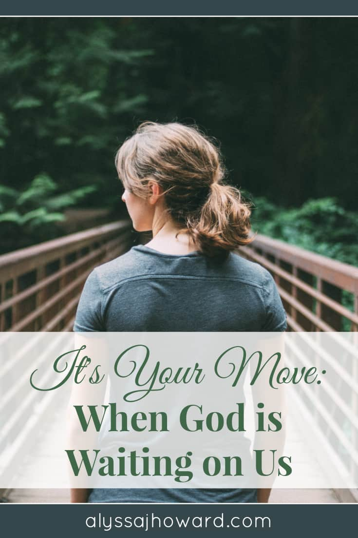 It's Your Move: When God is Waiting on Us | alyssajhoward.com