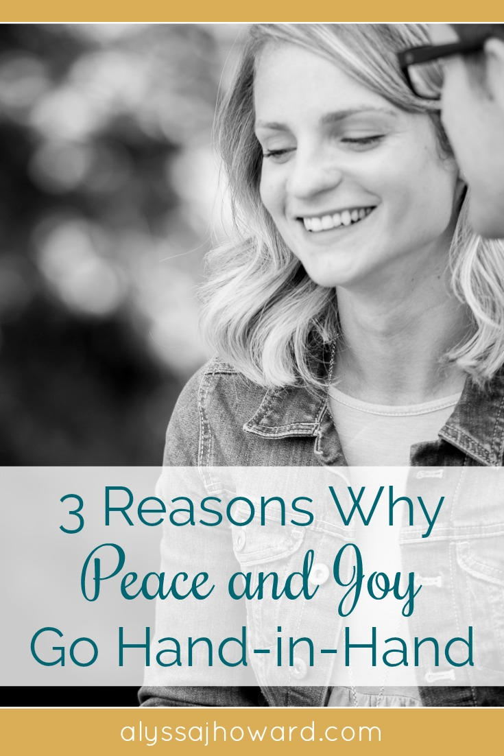 3 Reasons Why Peace and Joy Go Hand-in-Hand | alyssajhoward.com