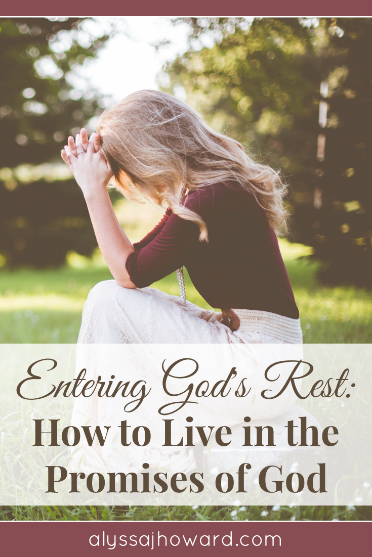 Entering God's Rest: How to Live in the Promises of God | alyssajhoward.com