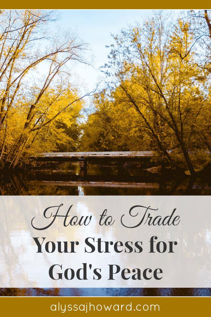 How to Trade Your Stress for God's Peace | alyssajhoward.com