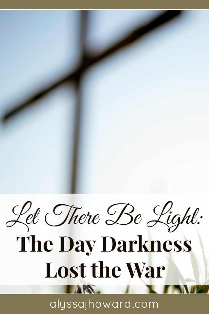 Let There Be Light: The Day Darkness Lost the War | alyssajhoward.com