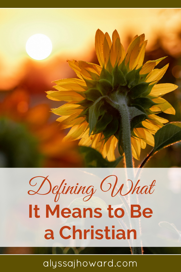 Defining What It Means to be a Christian | alyssajhoward.com