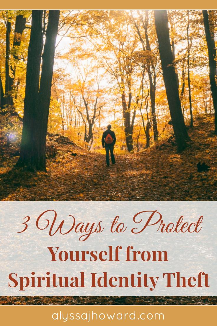 3 Ways to Protect Yourself from Spiritual Identity Theft | alyssajhoward.com