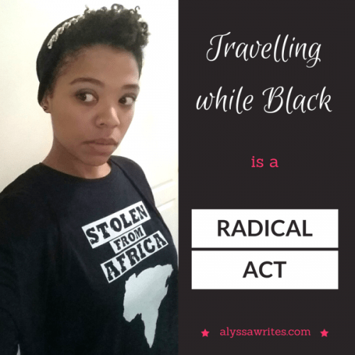 Travelling while black, resistance, activism, black travel, black travel blogger, best places for black travellers, black traveller