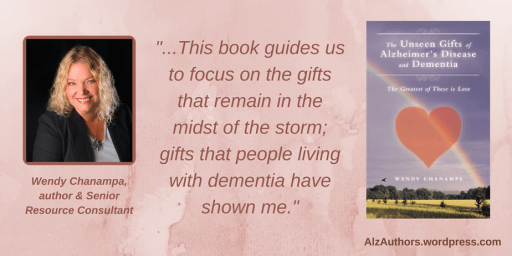 """Welcome Wendy Chanampa, author of """"The Unseen Gifts of Alzheimer's Disease and Dementia"""""""