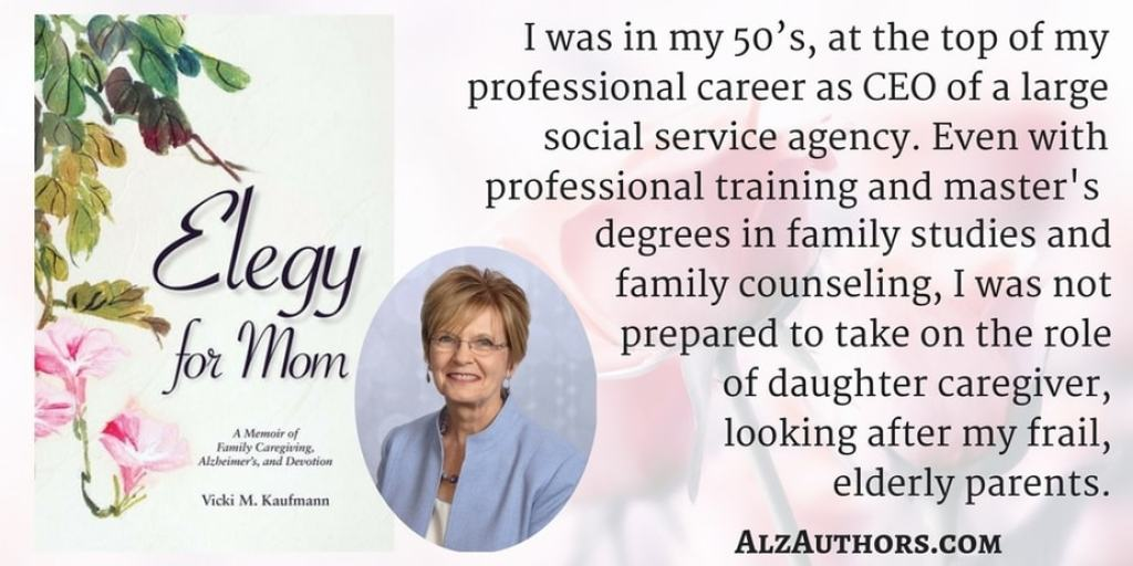"Meet Vicki Kaufmann, Author of ""Elegy for Mom, A Memoir of Family Caregiving, Alzheimer's, and Devotion"""