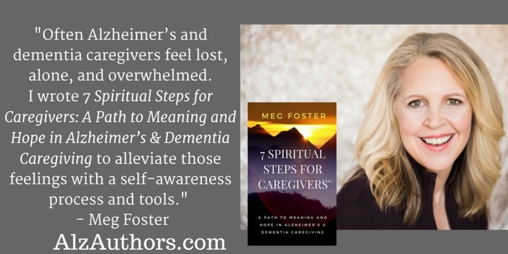 "Meet Meg Foster, author of ""7 Spiritual Steps for Caregivers: A Path to Meaning and Hope in Alzheimer's & Dementia Caregiving"""