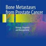 Bone Metastases from Prostate Cancer 2017 : Biology Diagnosis and Management PDF
