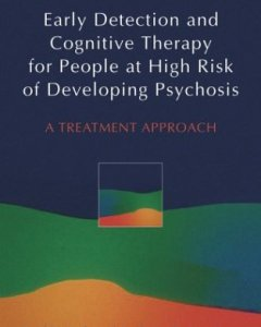 Early Detection and Cognitive Therapy for People at High Risk of Developing Psychosis PDF