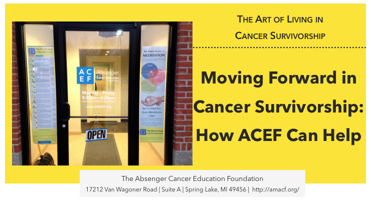 Moving Forward in Cancer Survivorship: How ACEF Can Help