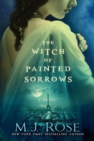 M.J. Rose – The Witch of Painted Sorrows