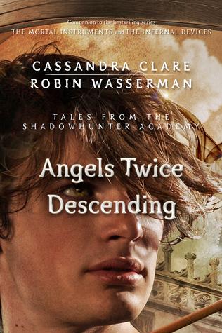 Cassandra Clare – Angels Twice Descending