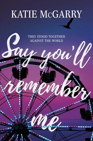 Katie McGarry – Say You'll Remember Me