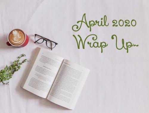 April 2020 Wrap Up