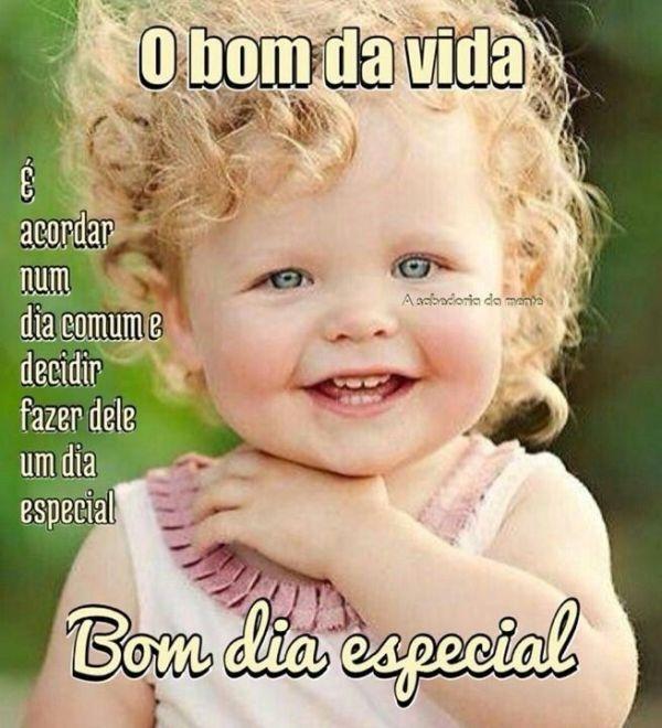 Dia especial é sempre alegrar-se e ser feliz. Bom dia!