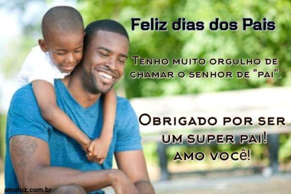 Tenho orgulho em te chamar e pai feliz dia dos pais
