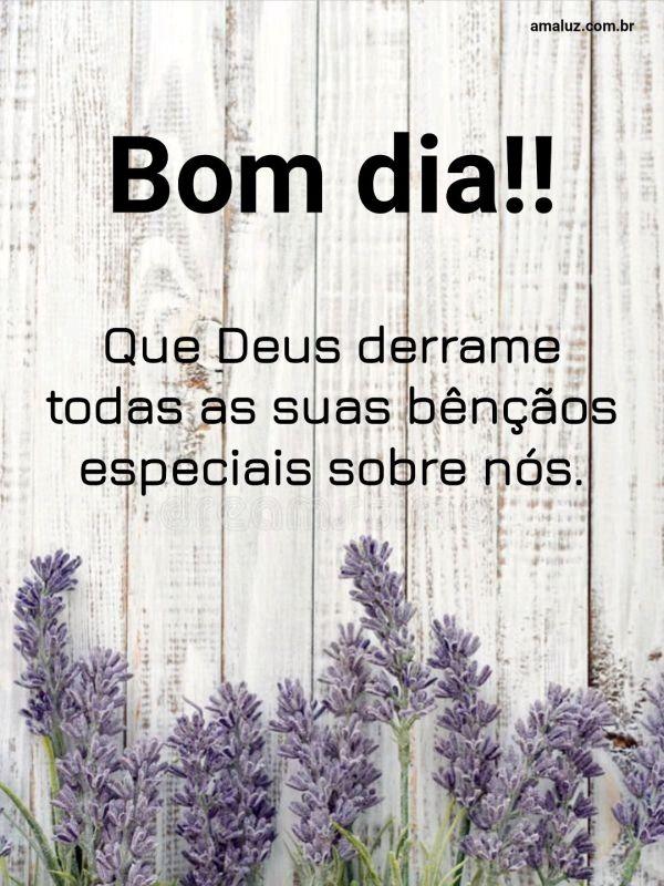 Bom dia que Deus derrame todas as bênçãos sobre você