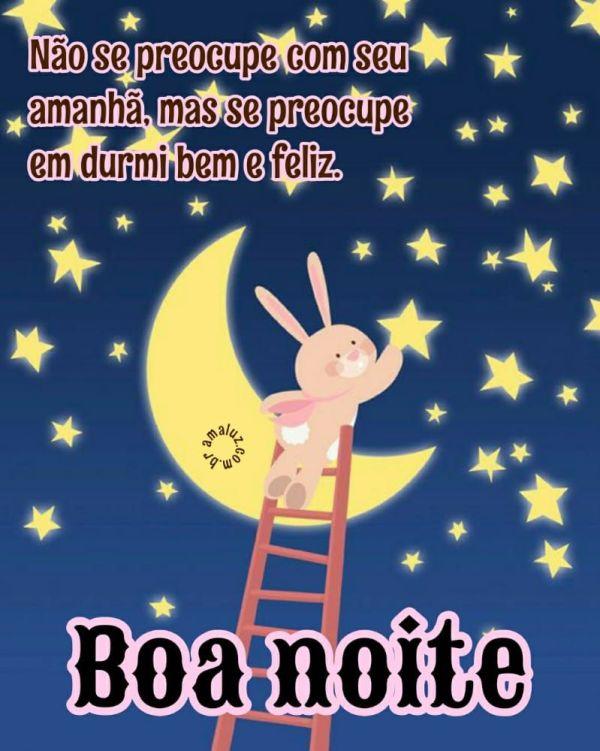 boa noite se preocupe em dormi bem e feliz