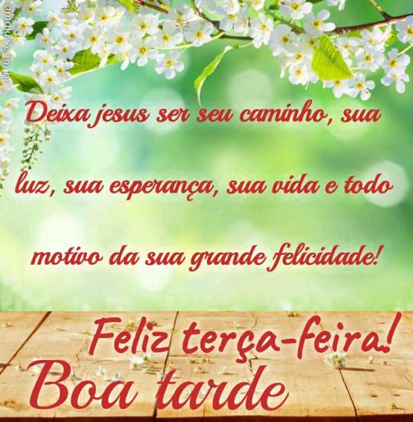 deixa jesus ser o motivo de sua felicidade boa tarde feliz terça feira